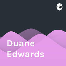 Duane Edwards • A podcast on Anchor