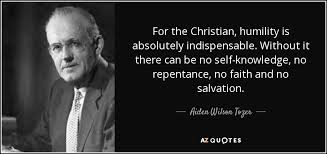 aiden wilson tozer quote for the christian humility is
