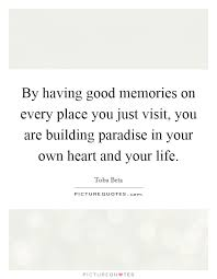 by having good memories on every place you just you are