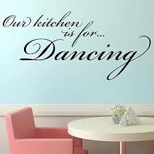 Amazon Com Our Kitchen Is For Dancing Dining Art Wall Quote Sticker Transfer Vinyl Decal Home Kitchen