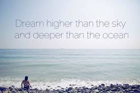 quote dream higher than the sky and deeper than the ocean