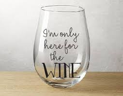 I M Only Here For The Wine Vinyl Decal For Wine Glass Etsy