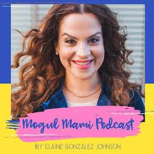 Mogul Mami Podcast - Elaine Johnson | Listen Notes