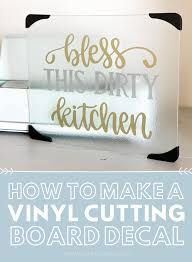 How To Make A Vinyl Decal With A Cricut Cutting Board Craft E Corner