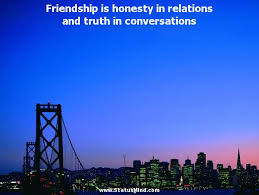 friendship is honesty in relations and truth in com