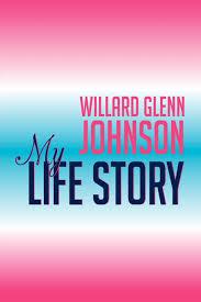 Willard Glenn Johnson, My Life Story: Johnson, Willard: 9781479749065:  Amazon.com: Books