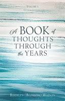A Book of Thoughts Through the Years: Volume 1 - Birdilyn Watson - Google  Books