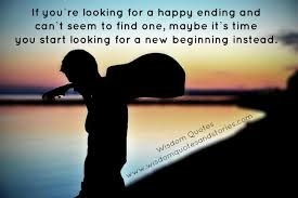 if you can t happy ending look for a new beginning wisdom