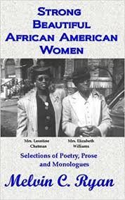 Amazon.com: Strong, Beautiful African American Women: Selections of Poetry,  Prose and Monologues (9780692683804): Ryan, Melvin C: Books