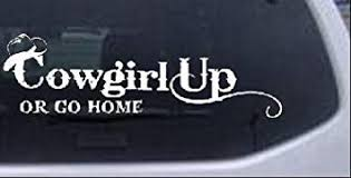 Amazon Com Rad Dezigns Cowgirl Up Or Go Home Girlie Car Window Wall Laptop Decal Sticker White 8in X 2 5in Automotive