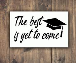 The Best Is Yet To Come Vinyl Decal Graduation Cap Sticker Etsy In 2020 The Best Is Yet To Come Yet To Come Graduation Cap And Gown