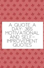 a quote a day motivational and self improvement quotes