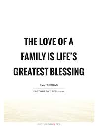 the love of a family is life s greatest blessing picture quotes