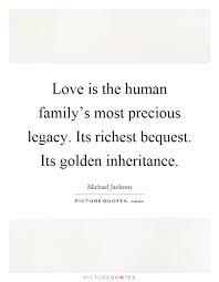 love is the human family s most precious legacy its richest