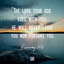 the lord your god goes you he will never leave you nor