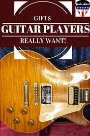 gifts for guitar players best guitar