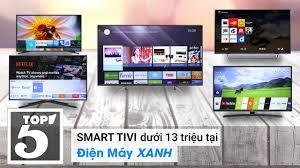 Top 5 Smart Tivi dưới 13 triệu bán chạy nhất Điện máy Xanh 2018 - YouTube