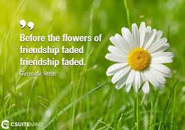 quote before the flowers of friendship faded friendship faded