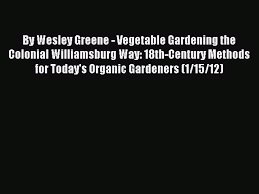 Read By Wesley Greene - Vegetable Gardening the Colonial Williamsburg Way:  18th-Century Methods - video dailymotion
