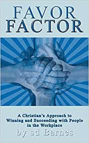 Amazon.com: FAVOR FACTOR: A Christian's Approach to Winning and Succeeding  With People in the Workplace (9781425957346): Barnes, Sandra (Sondra): Books