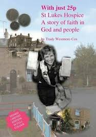 With Just 25p: St Lukes Hospice - A Story of Faith in God and People-Trudy  West 9780956589101 | eBay
