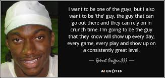robert griffin iii quote i want to be one of the guys but i