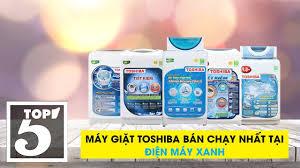 Top 5 máy giặt Toshiba bán chạy nhất Điện máy XANH năm 2018
