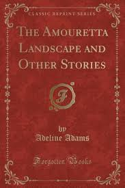 The Amouretta Landscape, and Other Stories by Adeline Adams