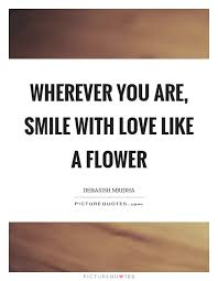 wherever you are smile love like a flower picture quotes