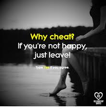 why cheat if you re not happy just leave type yes if you agree