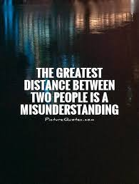 the greatest distance between two people is a misunderstanding
