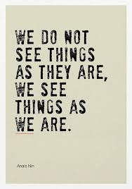 we do not see things as they are we see things as we are - Google Search |  Wise quotes, Life quotes, Words quotes