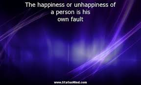 the happiness or unhappiness of a person is his com