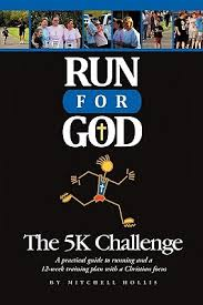 run for god the k challenge a practical guide to running and a