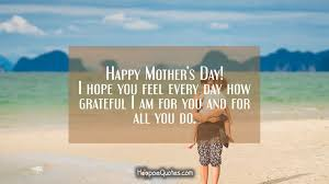 happy mother s day i hope you feel every day how grateful i am