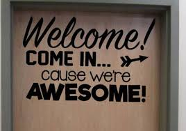 Welcome Come In Cause We Re Awesome Vinyl Door Wall Decal School Hom Teachwithtech Com
