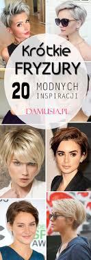 Krotkie Fryzury Top 20 Modnych Inspiracji Na Krotkie Wlosy