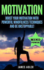 D4N.Book] Free Download Motivation: Boost Your Motivation with Powerful  Mindfulness Techniques and Be Unstoppable (Motivation, Success, Motivational  Books Book 1) By James Adler - wqmsacrz