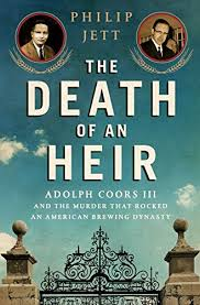 Amazon.com: The Death of an Heir: Adolph Coors III and the Murder That  Rocked an American Brewing Dynasty eBook: Jett, Philip: Kindle Store