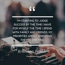 i m starting to judge success by brendan fraser about success