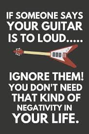 if someone says your guitar is to loud