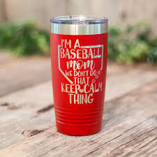 I M A Baseball Mom We Don T Keep Calm Engraved Baseball Mom Tumbler Baseball Mom Gift Baseball Mom Gift Cup 3c Etching Ltd