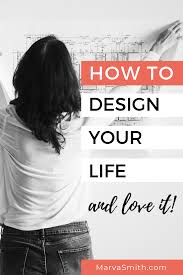 How to Design Your Life and Love It - Marva Smith | Design your ...