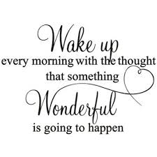 Amazon Com Blondees Vinyl Home Decor Wall Decal Wake Up Every Morning With The Thought That Something Wonderful Is Going To Happen Wall Sticker Home Kitchen