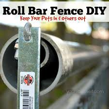 Roll Bar Fence Diy Keep Your Pets In Others Out Your Sassy Self Diy Dog Fence Cat Fence Diy Dog Stuff