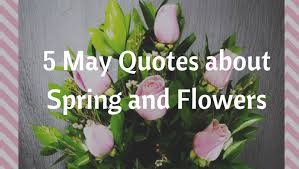 quotes about spring and flowers flowers of the field las vegas
