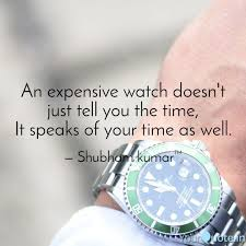 an expensive watch doesn quotes writings by shubham kumar