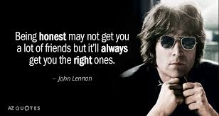 john lennon quote being honest not get you a lot of friends