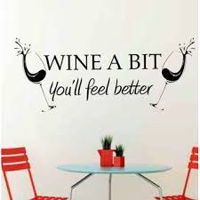 East Urban Home Wine A Bit You Ll Feel Better Wall Decal Wayfair