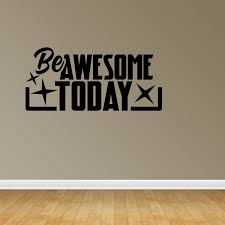 Inspirational Quote Vinyl Wall Art Be Awesome Today Wall Decal Sticker Jp411 Walmart Com Walmart Com